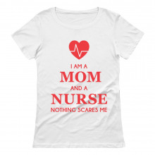 I Am A Mom And A Nurse - Nothing Scares Me Nurse Gift