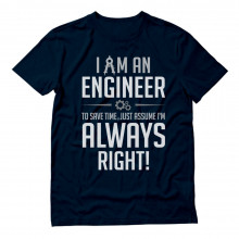 I Am an Engineer To Save Time Just Assume I'm Always Right