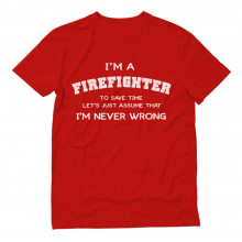 I'm A Firefighter - I'm Never Wrong -