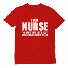 I'm A Nurse - Just Assume I'm Always Right - Funny