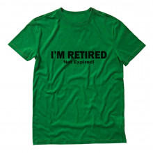 I'm Retired Not Expired Funny Retirement