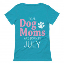 Real Dog Moms Are Born In July Birthday