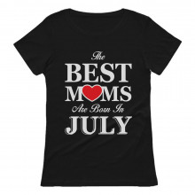 The Best Moms Are Born In July Birthday